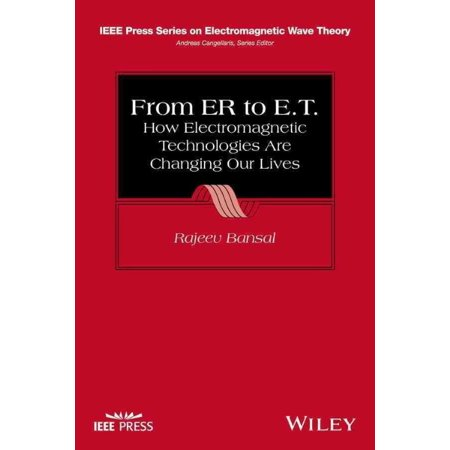 From Er To E T   How Electromagnetic Technologies Are Changing Our Lives