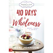 40 Days to Wholeness: Body, Soul, and Spirit : A Healthy and Free Devotional