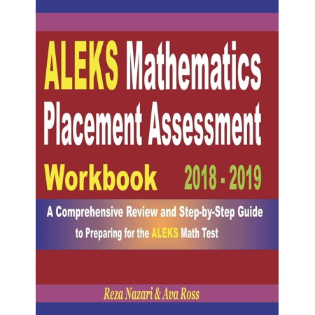 - Aleks Mathematics Placement Assessment Workbook 2018 - 2019 : A Comprehensive Review and Step-By-Step Guide to Preparing for the Aleks Math