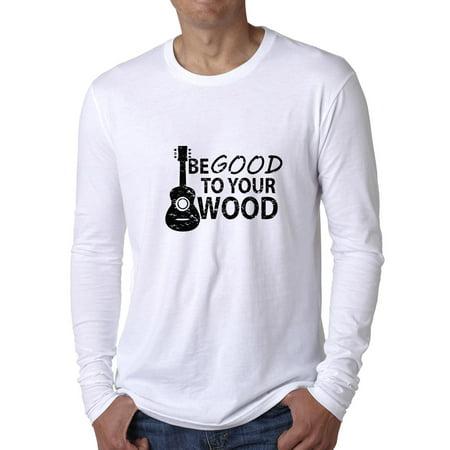 Guitar - Be Good To Your Wood - Popular Men's Long Sleeve T-Shirt