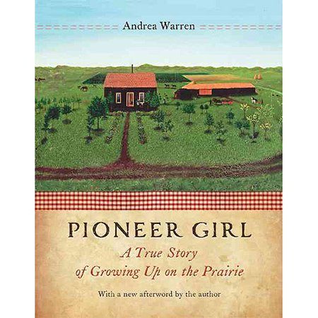 Pioneer Girl: A True Story of Growing Up on the Prairie