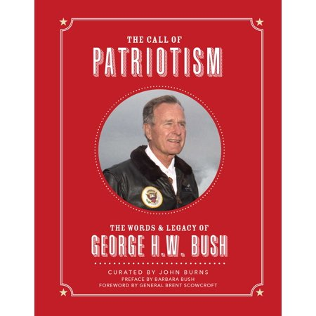 The Call of Patriotism : The Words and Legacy of George H.W.