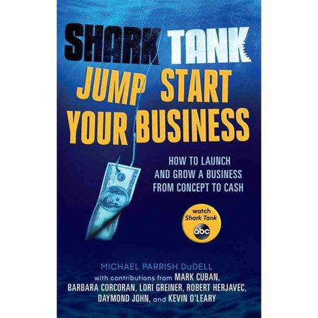 Shark Tank Jump Start Your Business  How To Launch And Grow A Business From Concept To Cash