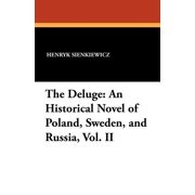 The Deluge : An Historical Novel of Poland, Sweden, and Russia, Vol. II