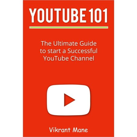YouTube 101: The Ultimate Guide to Start a Successful YouTube channel -