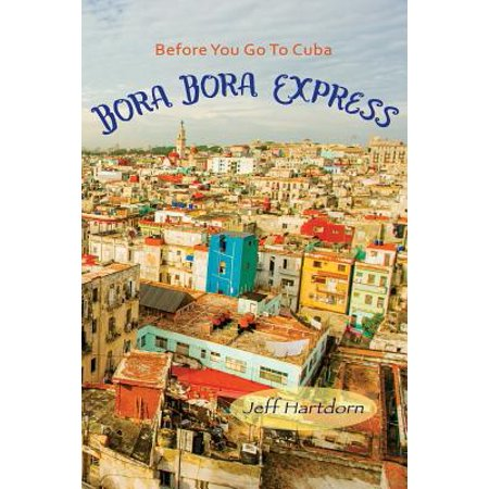 Before You Go to Cuba : Bora Bora Express