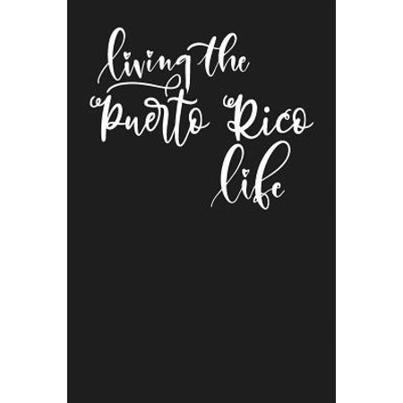 Living the Puerto Rico Life: State of Puerto Rico College Ruled 6x9 120 Page Lined Notebook Paperback ()