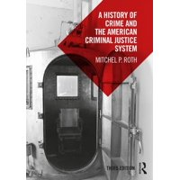 A History of Crime and the American Criminal Justice System (Paperback)