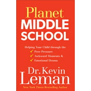 Planet Middle School: Helping Your Child Through the Peer Pressure, Awkward Moments & Emotional Drama (Paperback)