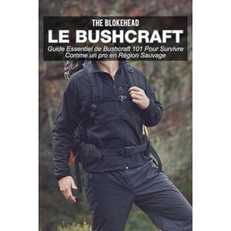 Le bushcraft : Guide essentiel de Bushcraft 101 pour survivre comme un pro en région sauvage - eBook (Un Dessert Pour Halloween)