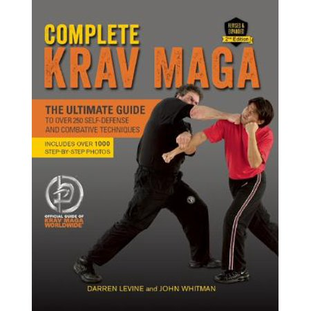 Complete Krav Maga : The Ultimate Guide to Over 250 Self-Defense and Combative (Krav Maga Best Self Defense)