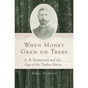 When Money Grew on Trees : A. B. Hammond and the Age of the Timber Baron