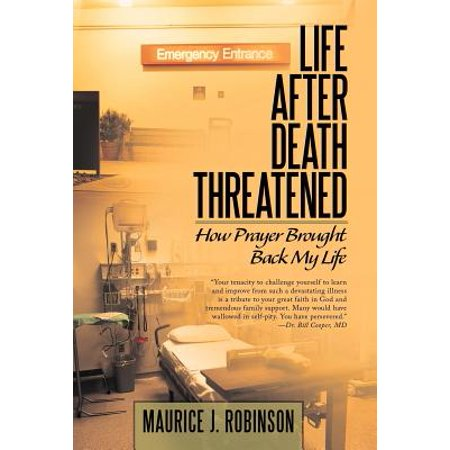 Life After Death Threatened : How Prayer Brought Back My (People Coming Back To Life After Death)