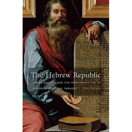 The Hebrew Republic  Jewish Sources And The Transformation Of European Political Thought