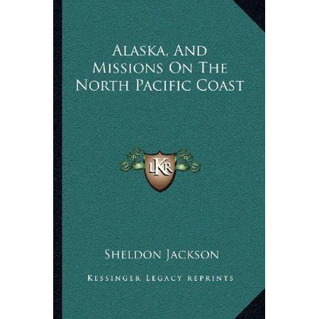 Alaska  And Missions On The North Pacific Coast