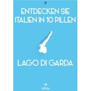 Entdecken Sie Italien in 10 Pillen - Gardasee - eBook
