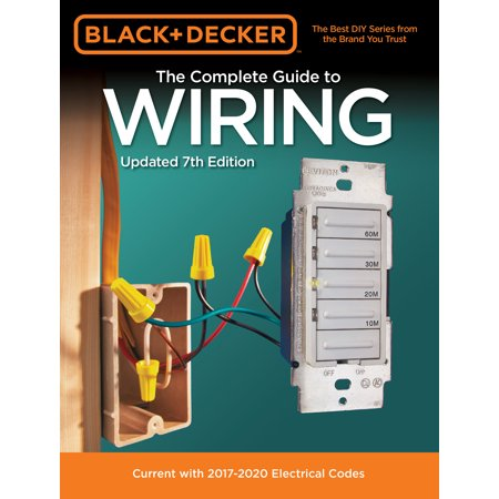 Elemental 7th Edition (Black & Decker The Complete Guide to Wiring, Updated 7th Edition : Current with 2017-2020 Electrical Codes )