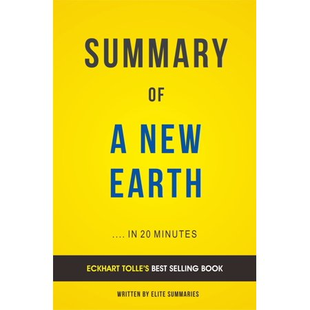 Summary of A New Earth: by Eckhart Tolle  Includes Analysis - eBook A New Earth: by Eckhart Tolle  Summary & Analysis*A Smarter You In 15 Minutes What is your time worth?*So far, A New Earth is the most impressive work done by Tolle. This author went viral after the release of a spiritual guidebook, The Power of Now, which inspired millions of people. A New Earth: Awakening to Your Lifes Purpose has an extensive, deeply elaborated knowledge that her first book tried to explain. Tolle explains vividly, the impacts of our ego-based state of consciousness to our happiness. Moreover, how we can regulate it to bring peace in the whole world.A New Earth is both informative and inspirational. Readers not only understand how to restore and maintain happiness in their lives, but also understand how to nurture friendship and peaceful coexistence with others. The book is giving a vital message to every reader that they should discover themselves. They must control their ego and the feeling of self-importance in order to achieve greater success in life.Once you start reading this book, you will never put it down. All the illustrations and explanations are given in a clear way, and in the most interesting manner. In A New Earth, Tolle sourced different inspirational words and consolidated them together to form a very interesting traditional narrative. This book offers philosophies and anecdotes in a manner that is acceptable and accessible to all. You can purchase this book from Amazon bookstore to get yourself inspired!Detailed overview of the bookMost valuable lessons and informationKey Takeaways and AnalysisWritten by Elite SummariesPlease note: This is a detailed summary and analysis of the book and not the original book.