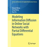 Surveys and Tutorials in the Applied Mathematical Sciences: Modeling Information Diffusion in Online Social Networks with Partial Differential Equations (Paperback)