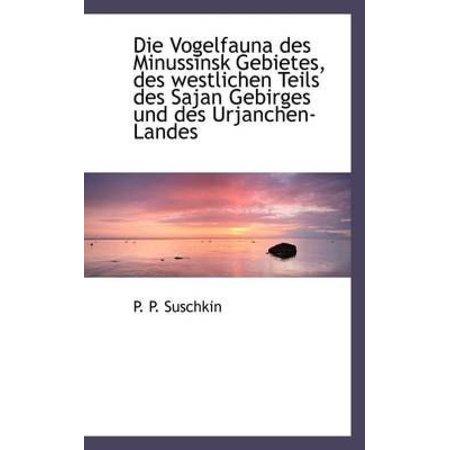 Die Vogelfauna Des Minussinsk Gebietes  Des Westlichen Teils Des Sajan Gebirges Und Des Urjanchen La
