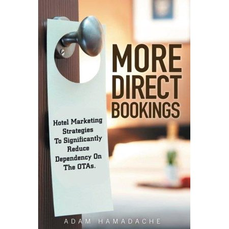 More Direct Bookings  Hotel Marketing Strategies To Significantly Reduce Dependency On The Otas