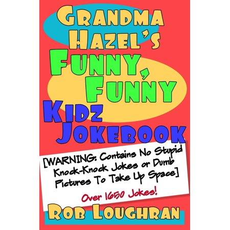 Grandma Hazel's Funny, Funny Kidz Jokebook (Warning: Contains No Stupid Knock-Knock Jokes or Dumb Pictures to Take Up Space) - eBook](Dumb Blonde Halloween Jokes)