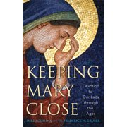 Keeping Mary Close : Devotion to Our Lady through the Ages