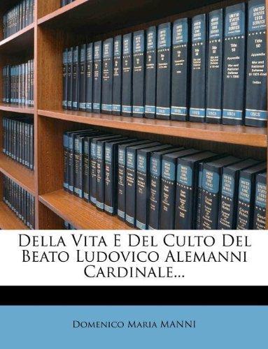 Della Vita E del Culto del Beato Ludovico Alemanni Cardinale... by