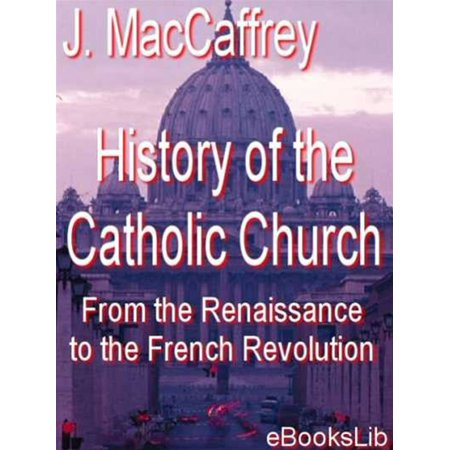History of the Catholic Church, From the Renaissance to the French Revolution - eBook - Catholic Halloween History