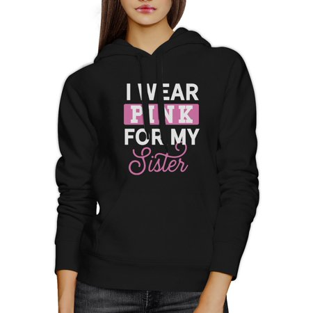 I Wear Pink For My Sister Pullover Hoodie Breast Cancer - I Wear Pink For My Sister
