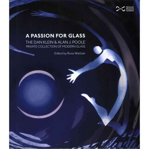 A Passion for Glass: The Dan Klein & Alan J. Poole Private Collection of Modern Glass