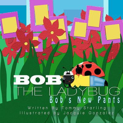 Bob the Ladybug: Bobs New Pants by
