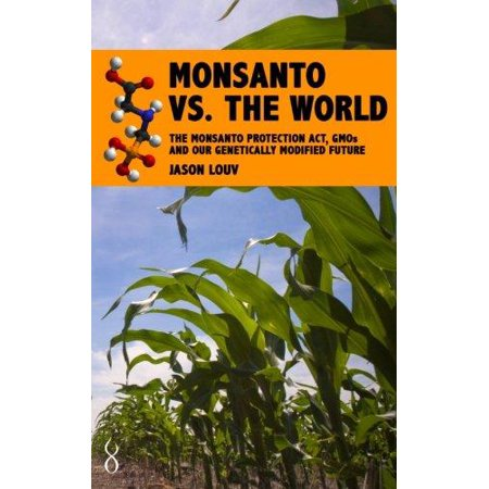 Monsanto Vs  The World  Monsanto  Gmos And Our Genetically Modified Future