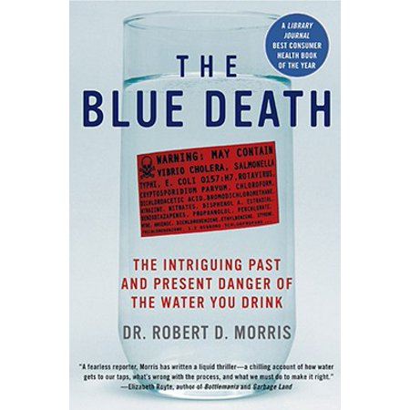 Blue Present (The Blue Death : The Intriguing Past and Present Danger of the Water You Drink )