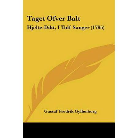 Taget Ofver Balt : Hjelte-Dikt, I Tolf Sanger (1785) Taget Ofver Balt: Hjelte-Dikt, I Tolf Sanger (1785)