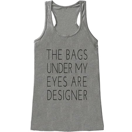 Custom Party Shop Womens The Bags Under My Eyes Are Designer Funny Tank Top   Small