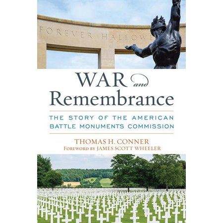War and Remembrance : The Story of the American Battle Monuments