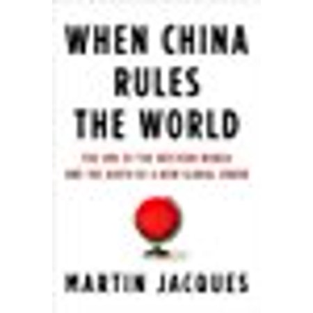 When China Rules The World by Martin Jacques (Martin Jacques Understanding The Rise Of China)