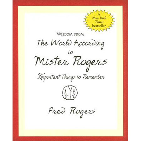 Wisdom from the World According to Mister Rogers : Important Things to