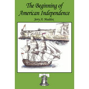The Beginning of American Independence (Paperback)