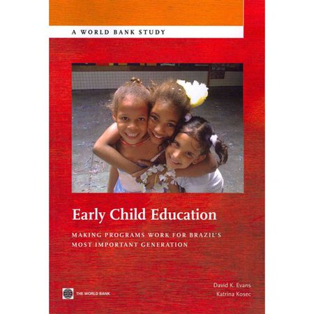 Early Child Education: Making Programs Work for Brazils Most Important Generation by