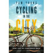 Cycling in the City -- How I Got My Confidence Back - eBook