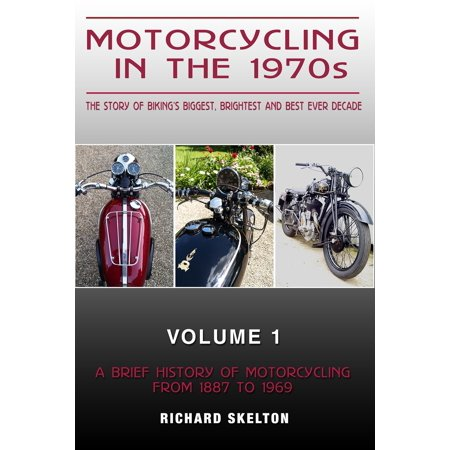 Motorcycling in the 1970s The story of Motorcycling in the 1970s The story of biking's biggest, brightest and best ever decade Volume 1: -