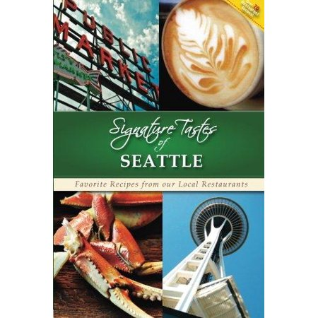 Signature Tastes Of Seattle  Favorite Recipes From Our Local Restaurants