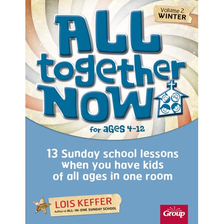 All Together Now for Ages 4-12 (Volume 2 Winter) : 13 Sunday school lessons when you have kids of all ages in one room Sunday School Lessons Bible