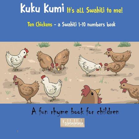 Swahili Basics: Kuku Kumi - It's All Swahili to Me!: A Fun Rhyme Book for Children (Paperback)