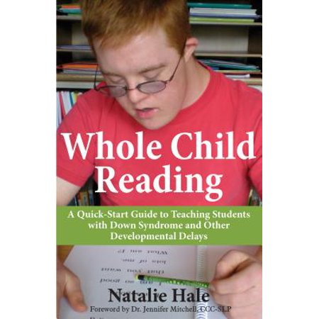 Whole Child Reading : A Quick-Start to Teaching Students with Down Syndrome and Other Developmental -