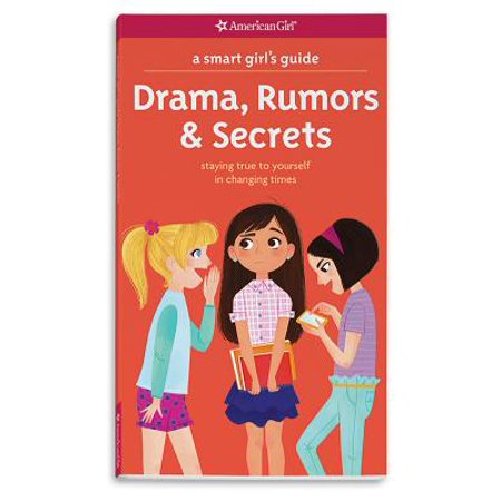 A Smart Girl's Guide: Drama, Rumors & Secrets: Staying True to Yourself in Changing Times (A True Friend Loves At All Times)