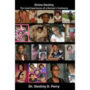 Divine Destiny: The Lived Experiences of A Woman's Testimony (Paperback)