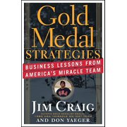 Gold Medal Strategies : Business Lessons from America's Miracle Team
